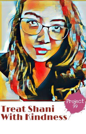 Treat Shani With Kindness