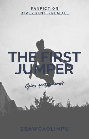 The First Jumper{Niezgodna/Divergent FF} by ZbawcaOlimpu