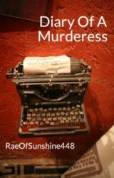 Diary Of A Murderess [Completed] by RaeOfSunshine448