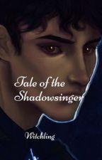 The Tale of the Shadowsinger by AzrielAnita