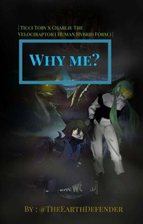 Why Me? | Ticci Toby x Charlie The Velociraptor( Human Hybrid Form ) | by TheEarthDefender