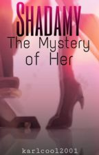 Shadamy: The Mystery Of Her by karlcool2001