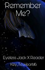 Remember Me (Eyeless Jack x Reader) by Key_To_Hearts16