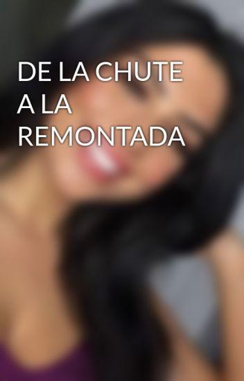 DE LA CHUTE A LA REMONTADA