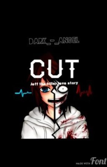 Cut [Jeff the killer love story]. COMPLETED