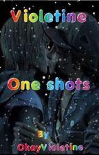 Violetine: One shots by OkayVioletine