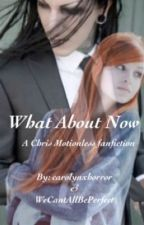 What About Now(Chris Motionless Love Story) by carolynxhorror