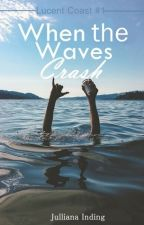 When the Waves Crash (Lucent Coast #1) by stulala