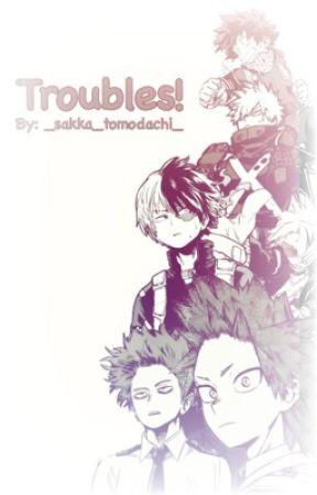 Troubles! (Bnha Various x Reader) by _sakka_tomodachi_