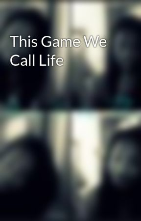 This Game We Call Life by GuardianLover