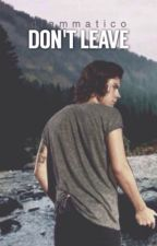Don't Leave// harry styles a.u by drammatico
