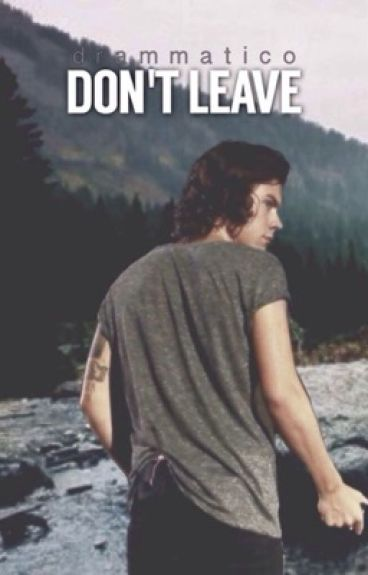 Don't Leave// harry styles a.u