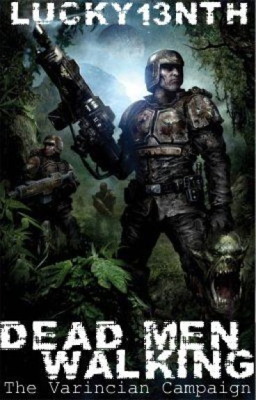 Dead Men Walking: The Varincian Campaign by Lucky13nth