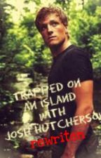 Trapped on an island with josh hutcherson (rewritten) by yeetmymeatbaby