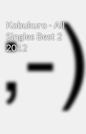 Kobukuro - All Singles Best 2 2012 - Wattpad