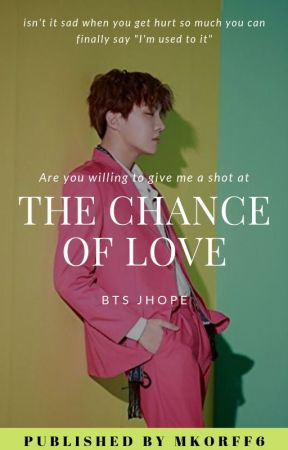 THE CHANCE OF LOVE | Jung Hoseok.  by MKORFF6