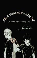BEAR THAT SIN WITH ME | tsukishima × yamaguchi by intresthetic
