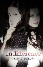 Indifference[Camren] by KMCAMERON