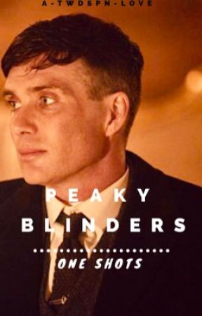 One Shots + | PEAKY BLINDERS by A-TWDSPN-Love