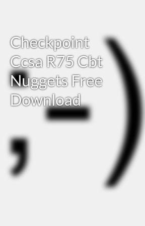 Checkpoint Ccsa R75 Cbt Nuggets Free Download - Wattpad