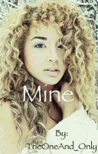 Mine. [On Hold] {Editing} by _SheDoesntEvenGoHere