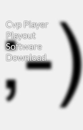 Cvp Player Playout Software Download - Wattpad