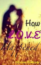 How L.O.V.E happened (on hold) by SharonEtukudo