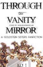 Through the Vanity Mirror    Goldstein sisters by igglytuff123