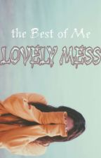 Lovely Mess: The Best Of Me by amiralass