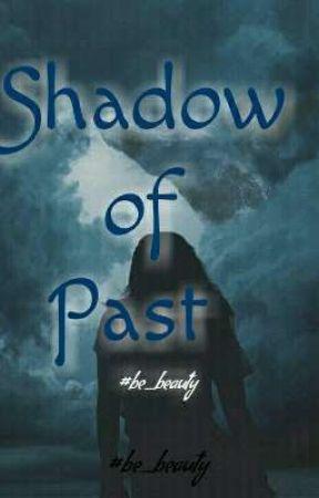 Shadow of Past  by BeautyAdhikary
