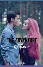 The Adventure of Love ||ON HOLD|| by gabiilulu
