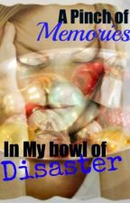A Pinch of Memories in my Bowl of Disaster by MarvelouslyWICKED