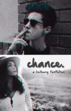 Chance. (A Kethany Fanfiction) by cookiesaremathing
