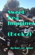 Sweet Pea Imagines (BOOK 2)  by Joel_mi_amor