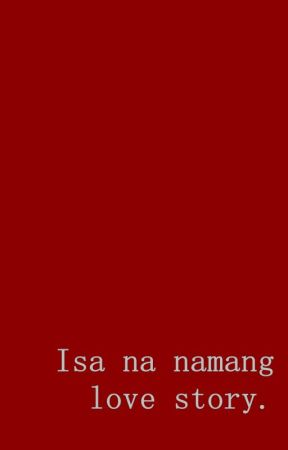 Isa na namang love story. by ChaChing_97