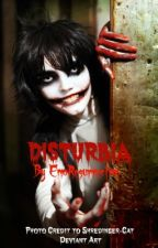 Disturbia ||Jeff The Killer Book 2|| by RebelAndRogue