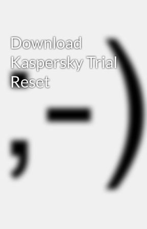 Download Kaspersky Trial Reset - Wattpad