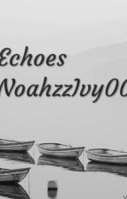 ECHOES by NoahzzIvy004
