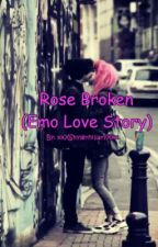 Rose Broken (Emo Love Story) by xxXskylerHillaryXxx