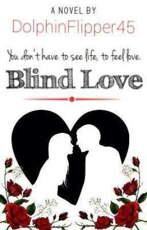 Blind Love (Edited) by dolphinflipper45