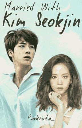 Married With Kim Seokjin End Kim Jisoo Wattpad
