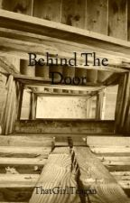 Behind The Door by ThatGirlTeagan