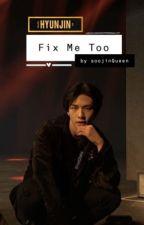 -Fix Me Too- [Hwang Hyunjin FF] by mak2005
