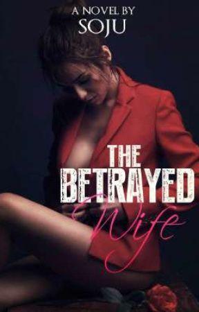 The Betrayed Wife by Kuya_Soju
