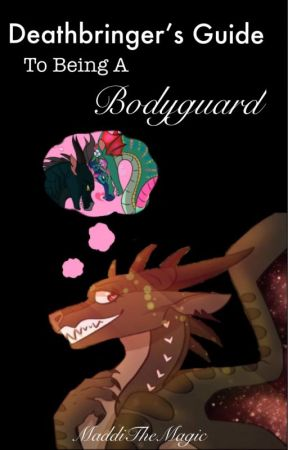 Deathbringer's Ultimate Guide To Being A Bodyguard ((Glorybringer!!)) by MaddiTheMagic