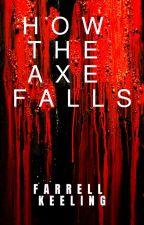 How the Axe Falls by FarrellKeeling