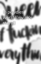 In pewdies world ((my oc's story)) by Lunarphase3325