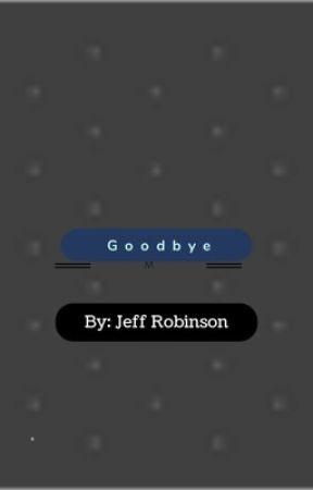 Goodbye by JefferyRobinson4