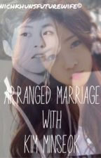 Arranged Marriage With Kim Minseok by nichkhunsfuturewife