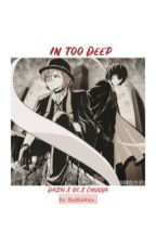 In Too Deep (Dazai x Oc x Chuuya) by Scheherazado